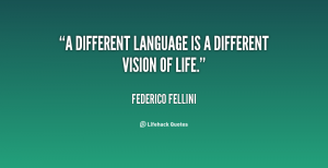 quote-Federico-Fellini-a-different-language-is-a-different-vision-14418